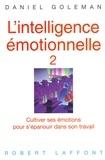 Daniel Goleman - L'intelligence émotionnelle - Tome 2, Cultiver ses émotions pour s'épanouir dans son travail.