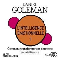 Daniel Goleman et Thierry Piélat - L'Intelligence émotionnelle - Comment transformer ses émotions en intelligence.