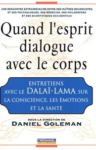Daniel Goleman - Quand l'esprit dialogue avec le corps - Entretiens avec le Dalaï-Lama sur la Conscience, les Emotions et la Santé.
