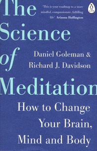 Daniel Goleman et Richard-J Davidson - The Science of Meditation - How to Change Your Brain, Mind and Body.