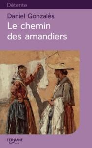 Daniel Gonzalès - Le chemin des amandiers.