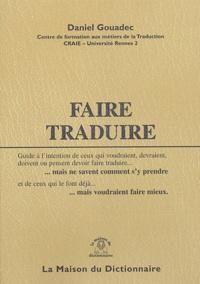 Daniel Gouadec - Faire traduire - Guide à l'intention de ceux qui qui voudraient, devraient, doivent ou pensent devoir faire traduire... mais ne savent comment s'y prendre.