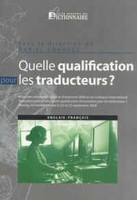 Daniel Gouadec - Quelle qualification pour les traducteurs ? - Actes des universités d'été et d'automne 2006, actes du colloque international, septembre 2006.