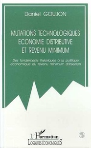 Daniel Goujon - Mutations technologiques, économie distributive et revenu minimum - Des fondements théoriques à la politique économique de revenu minimum d'insertion.