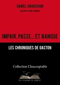 Daniel Gourichon - Impair, passe... et banque - Les chroniques de Gaston.