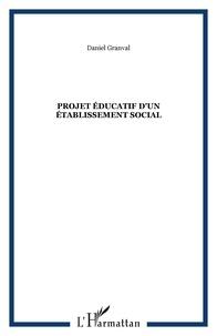 Daniel Granval - Projet éducatif d'un établissement social - (Projet 2005).