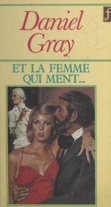 Daniel Gray - Et la femme qui ment....