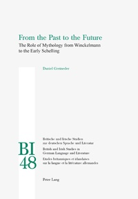Daniel Greineder - From the Past to the Future - The Role of Mythology from Winckelmann to the Early Schelling.