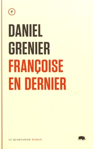 Daniel Grenier - Françoise en dernier.