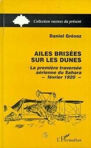 Daniel Grévoz - Ailes brisées sur les dunes - La première traversée aérienne du Sahara, février 1920.