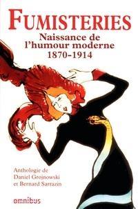 Daniel Grojnowski et Bernard Sarrazin - Fumisteries - Naissance de l'humour moderne (1870 - 1914) - Anthologies.