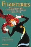 Daniel Grojnowski et Bernard Sarrazin - Fumisteries - Naissance de l'humour moderne (1870-1914).