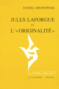Daniel Grojnowski - Jules Laforgue et l'originalité.