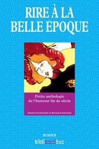 Daniel Grojnowski et Bernard Sarrazin - BIBLIOMNIBUS  : Rire à la Belle Epoque - Petite anthologie de l'humour fin de siècle.