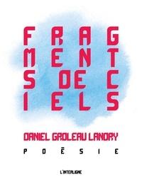 Daniel Groleau Landry - Fragments de ciels : Poésie.