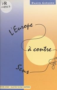 Daniel Guéguen - L'Europe à contresens.