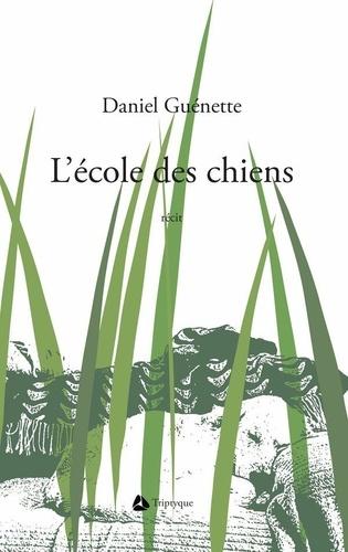 Daniel Guénette - L'école des chiens.