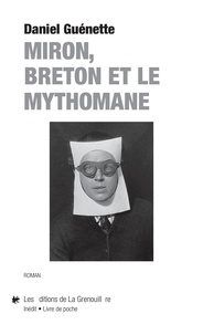 Daniel Guénette - Miron, Breton et le mythomane.