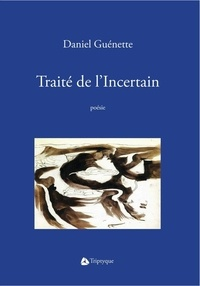 Daniel Guénette - Traité de l'Incertain.