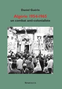 Daniel Guérin - Algérie 1954-1965 - Un combat anticolonialiste.