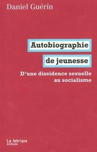 Daniel Guérin - Autobiographie de jeunesse - D'une dissidence sexuelle au socialisme.