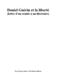 Daniel Guérin et Paul Melchior - Daniel Guérin et la liberté - (lettre d'un ermite à un libertaire).