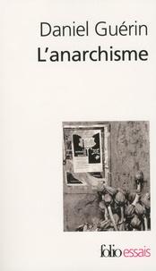 Daniel Guérin - L'anarchisme - De la doctrine à la pratique suivi de Anarchisme et marxisme.