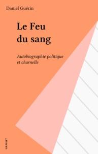 Daniel Guérin - Le Feu du sang - Autobiographie politique et charnelle.