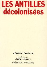 Daniel Guérin - Les Antilles décolonisées.