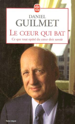 Daniel Guilmet - LE COEUR QUI BAT. - Ce que tout opéré du coeur doit savoir, L'extraordinaire aventure de la chirurgie cardiaque.