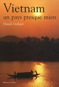 Daniel Guilmet - Vietnam, un pays presque mien.