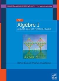 Daniel Guin et Thomas Hausberger - Algèbre - Tome 1, Groupes, corps et théorie de Galois.