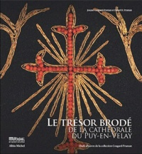 Le trésor brodé de la cathédrale du Puy en Velay- Chefs-d'oeuvre de la collection Cougard-Fruman - Daniel H. Fruman |