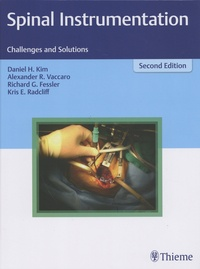 Daniel H. Kim et Alexander R. Vaccaro - Spinal Instrumentation - Challenges and Solutions.