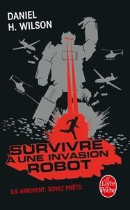 Daniel H. Wilson - Survivre à une invasion robot - Manuel pratique.