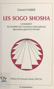 Daniel Haber - Les sogo shosha - Comment les sociétés de commerce international japonaises gèrent le monde.