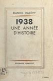 Daniel Halevy - 1938, une année d'histoire.