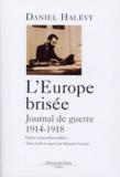 Daniel Halevy - L'Europe brisée - Journal et lettres 1914-1918.