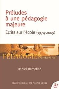 Daniel Hameline - Préludes pour une pédagogie majeure - Préfaces et postfaces (1974-2009).