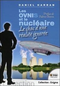 Les OVNIs et le nucléaire- Le choc d'une réalité ignorée - Daniel Harran |