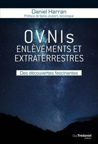 Daniel Harran - OVNIs enlèvements et extraterrestres - Des découvertes fascinantes.
