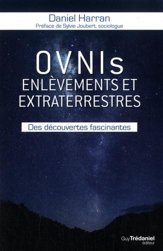 Daniel Harran - Ovnis, enlèvements et extraterrestres - Des découvertes fascinantes.