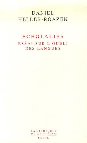 Daniel Heller-Roazen - Echolalies - Essai sur l'oubli des langues.