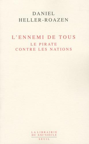 Daniel Heller-Roazen - L'ennemi de tous - Le pirate contre les nations.