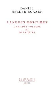Daniel Heller-Roazen - Langues obscures - L'art des voleurs et des poètes.