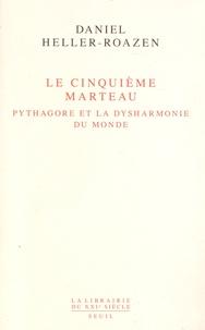 Daniel Heller-Roazen - Le Cinquième marteau - Pythagore et la dysharmonie du monde.