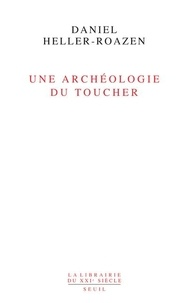 Daniel Heller-Roazen - Une archéologie du toucher.