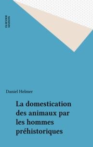 Daniel Helmer - La domestication des animaux par les hommes préhistoriques.