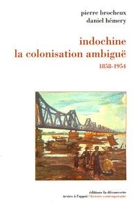 Daniel Hémery et Pierre Brocheux - Indochine, la colonisation ambiguë (1858-1954).