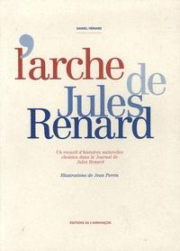Daniel Hénard - L'Arche de Jules Renard.